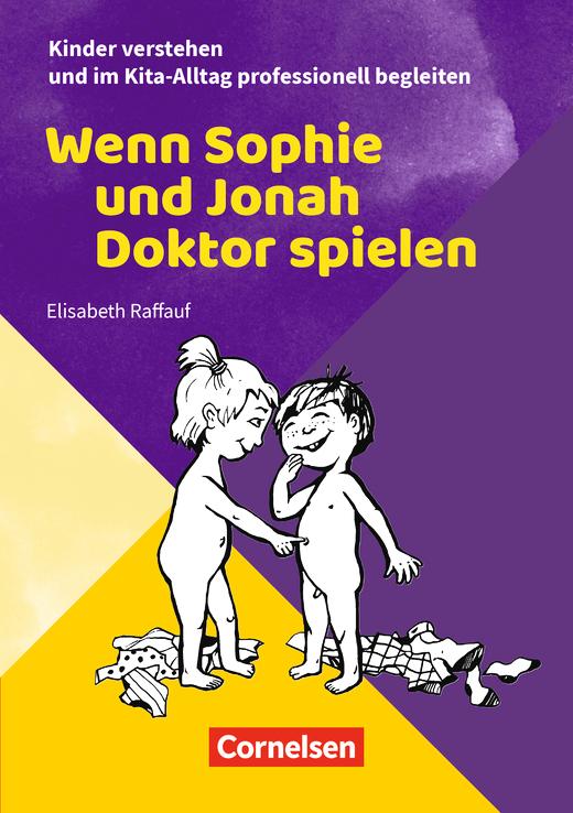Kinder verstehen und im Kita-Alltag professionell begleiten - Wenn Sophie und Jonah Doktor spielen - Ratgeber