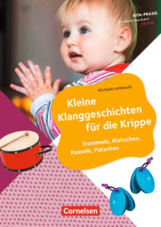 Kita-Praxis - einfach machen! - Kleine Klanggeschichten für die Krippe - Trommeln, Klatschen, Rasseln, Patschen - Buch