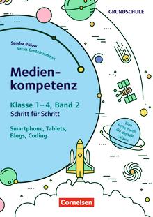 Medienkompetenz Schritt für Schritt - Grundschule - Smartphone, Tablets, Blogs, Coding - Eine Reise durch die digitale Galaxie - Kopiervorlagen - Band 2