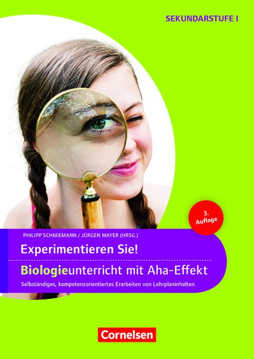 Experimente für Naturwissenschaften - Experimentieren Sie! Biologieunterricht mit Aha-Effekt (3. Auflage) - Selbstständiges, kompetenzorientiertes Erarbeiten von Lehrplaninhalten - Kopiervorlagen - 5.-10. Klasse