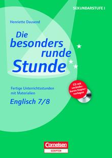 Die besonders runde Stunde - Sekundarstufe I - Englisch: Klasse 7/8 - Fertige Unterrichtsstunden mit Materialien - Kopiervorlagen mit CD-ROM