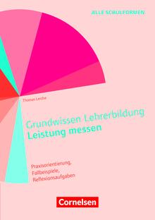 Grundwissen Lehrerbildung - Leistung messen - Praxisorientierung, Fallbeispiele, Reflexionsaufgaben - Buch