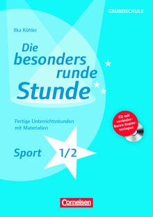Die besonders runde Stunde - Grundschule - Sport - Klasse 1/2 - Fertige Unterrichtsstunden mit Materialien - Kopiervorlagen mit CD-ROM