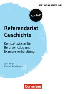 Fachreferendariat Sekundarstufe I und II - Referendariat Geschichte (3. Auflage) - Kompaktwissen für Berufseinstieg und Examensvorbereitung - Buch mit Materialien über Webcode