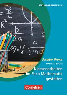 Scriptor Praxis - Klassenarbeiten im Fach Mathematik gestalten - Anleitung zur inhaltlichen und formalen Gestaltung - Buch