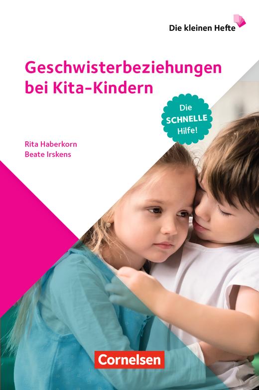 Die kleinen Hefte - Geschwisterbeziehungen bei Kita-Kindern - Die schnelle Hilfe! - Ratgeber