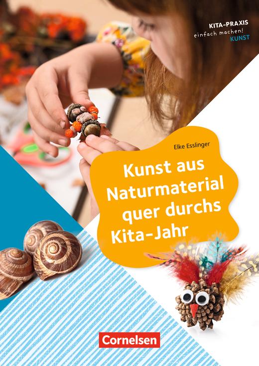 Kita-Praxis - einfach machen! - Kunst aus Naturmaterial quer durchs Kita-Jahr - Buch