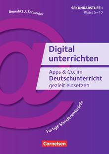Digital unterrichten - Apps & Co. im Deutschunterricht gezielt einsetzen (2. Auflage) - Fertige Stundenentwürfe - Kopiervorlagen - Klasse 5-10