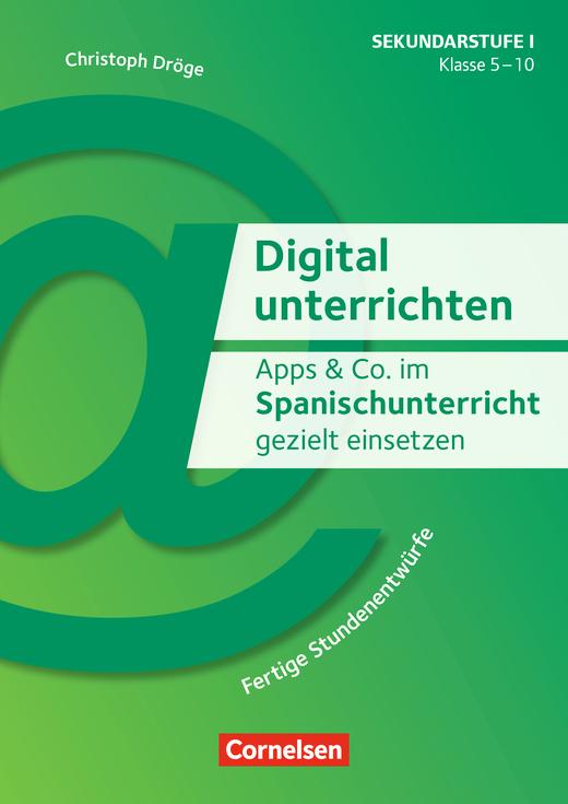 Digital unterrichten - Apps & Co. im Spanischunterricht gezielt einsetzen - Klasse 5-10 - Fertige Stundenentwürfe - Kopiervorlagen