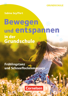 Bewegen und entspannen in der Grundschule - Frühlingstanz und Schneeflockenmassage - Buch