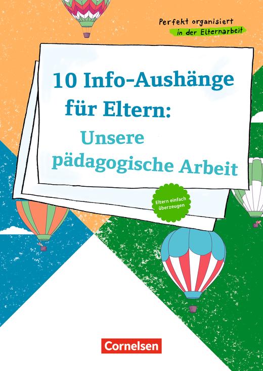 Perfekt organisiert in der Elternarbeit - 10 Info-Aushänge für Eltern: Unsere pädagogische Arbeit - Eltern einfach überzeugen - Poster