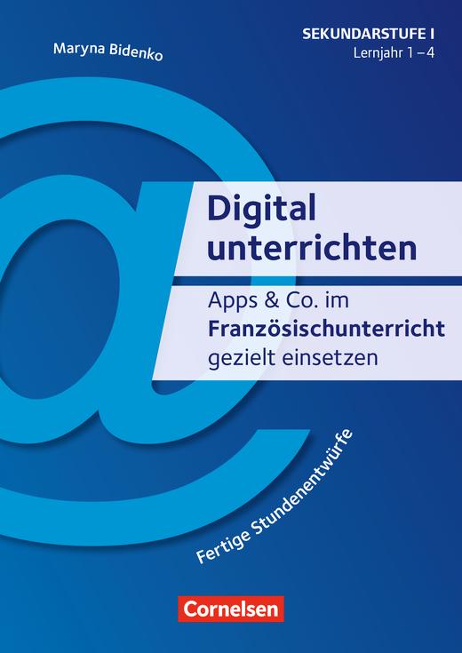 Digital unterrichten - Apps & Co. im Französischunterricht gezielt einsetzen - 1.-4. Lernjahr - Fertige Stundenentwürfe - Kopiervorlagen
