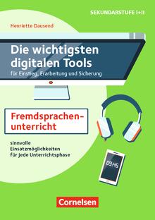 Die wichtigsten digitalen Tools für Einstieg, Erarbeitung und Sicherung - Im Fremdsprachenunterricht (2. Auflage) - Sinnvolle Einsatzmöglichkeiten für jede Unterrichtsphase - Methoden