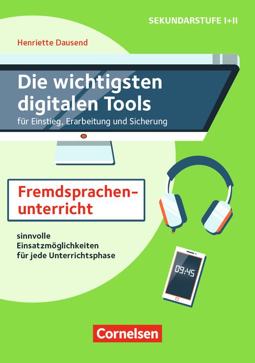 Die wichtigsten digitalen Tools für Einstieg, Erarbeitung und Sicherung - Im Fremdsprachenunterricht - Sinnvolle Einsatzmöglichkeiten für jede Unterrichtsphase - Kopiervorlagen