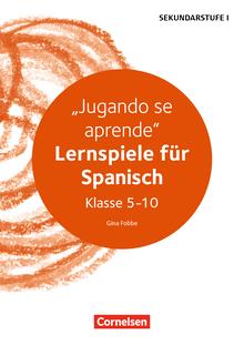 Lernen im Spiel Sekundarstufe I - Jugando se aprende - Lernspiele für Spanisch Klasse 5-10 - Kopiervorlagen