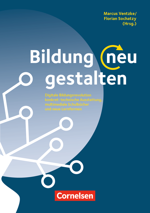 Bildung neu gestalten - Digitale Bildungsrevolution konkret: technische Ausstattung, multimediale Schulbücher und neue Lernformen - Buch