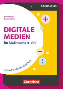 Digitale Medien im Mathe-Unterricht - Ideen für die Grundschule - Buch