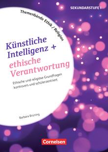 Themenbände Religion und Ethik - Künstliche Intelligenz und ethische Verantwortung - Religiöse und ethische Grundfragen kontrovers und schülerzentriert - Kopiervorlagen