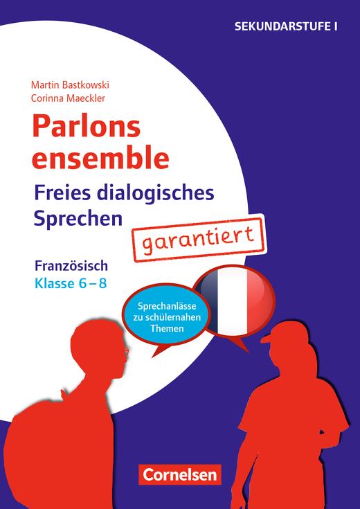 Parlons ensemble - Freies dialogisches Sprechen garantiert! - Französisch - Kopiervorlagen - Klasse 6-8