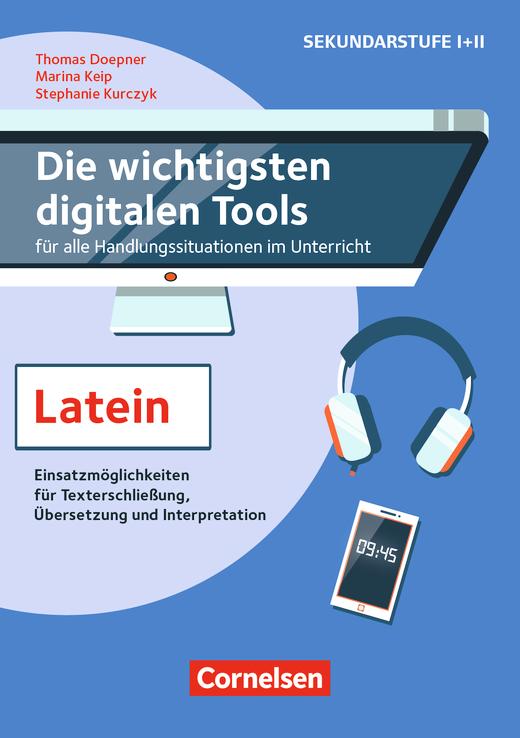 Die wichtigsten digitalen Tools für Einstieg, Erarbeitung und Sicherung - Im Lateinunterricht - Sinnvolle Einsatzmöglichkeiten für jede Unterrichtsphase - Kopiervorlagen