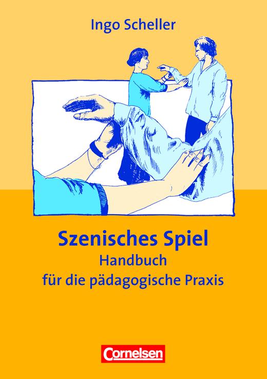 Praxisbuch - Szenisches Spiel (9. Auflage) - Handbuch für die pädagogische Praxis - Buch
