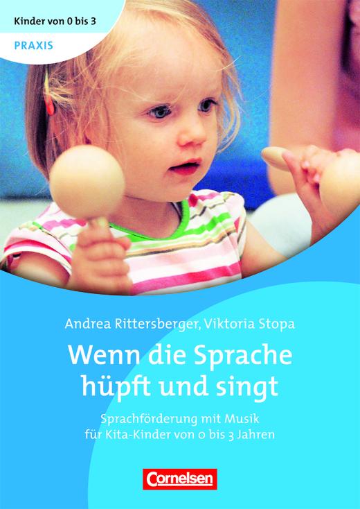 Kinder von 0 bis 3 - Wenn die Sprache hüpft und singt - Sprachförderung mit Musik für Kita-Kinder von 0 bis 3 Jahren - Buch