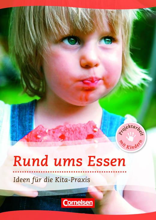 Projektarbeit mit Kindern - Rund ums Essen - Ideen für die Kita-Praxis ab 5 Jahren - Buch