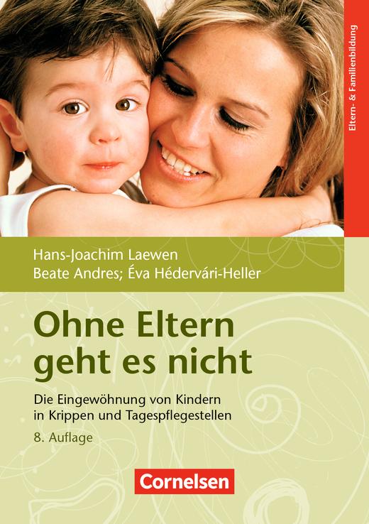 Ohne Eltern geht es nicht (8. Auflage) - Die Eingewöhnung von Kindern in Krippen und Tagespflegestellen - Buch