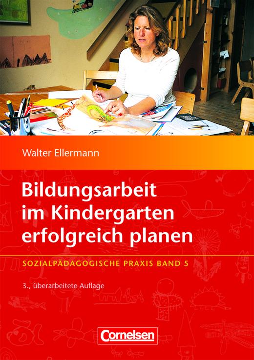 Sozialpädagogische Praxis - Bildungsarbeit im Kindergarten erfolgreich planen (3., überarbeitete Auflage) - Buch - Band 5