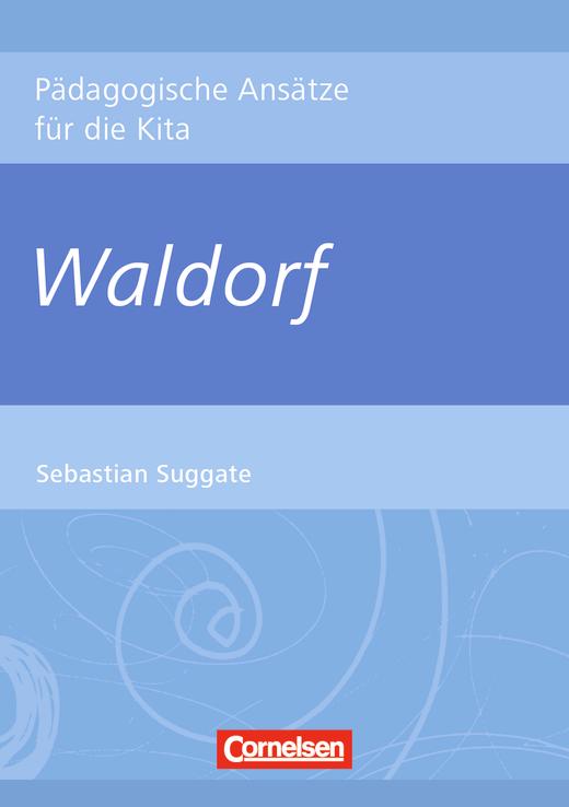 Pädagogische Ansätze für die Kita - Waldorf