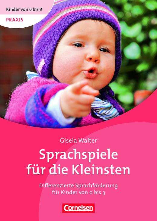 Kinder von 0 bis 3 - Sprachspiele für die Kleinsten - Differenzierte Sprachförderung für Kinder von 0 bis 3 - Buch