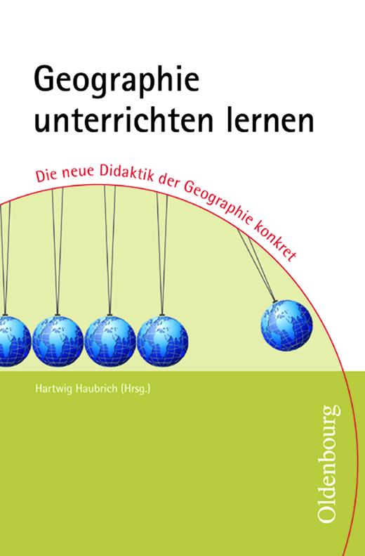 Didaktik der Geographie - Geographie unterrichten lernen - bisherige Ausgabe - Die neue Didaktik der Geographie konkret