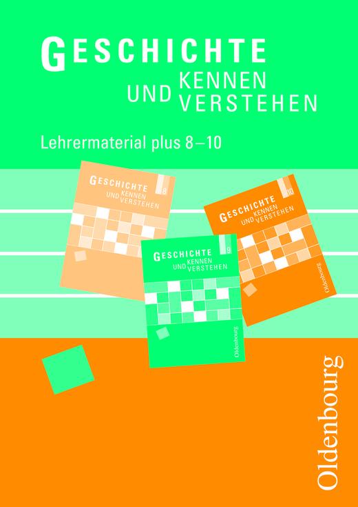 Geschichte kennen und verstehen - Lehrermaterialien plus - 8.-10. Jahrgangsstufe