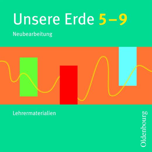 Unsere Erde (Oldenbourg) - Lehrermaterialien auf CD-ROM - 5.-9. Jahrgangsstufe