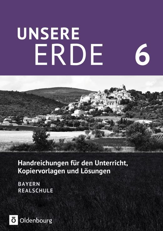 Unsere Erde (Oldenbourg) - Handreichungen für den Unterricht - 6. Jahrgangsstufe