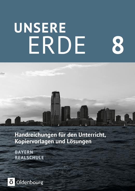 Unsere Erde (Oldenbourg) - Handreichungen für den Unterricht - 8. Jahrgangsstufe