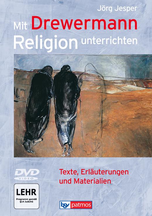 Mit Drewermann Religion unterrichten - Texte, Erläuterungen und Materialien