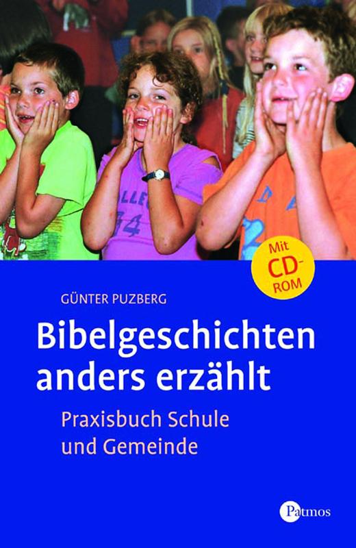 Bibelgeschichten anders erzählt - Praxisbuch Schule und Gemeinde