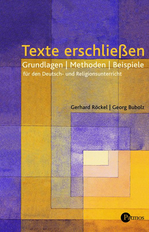 Texte erschließen - Grundlagen - Methoden - Beispiele für den Deutsch- und Religionsunterricht