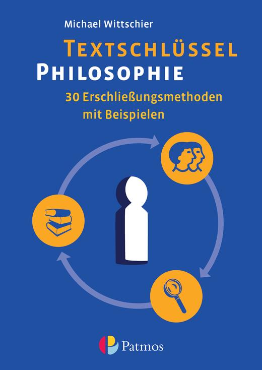 Textschlüssel Philosophie - 30 Erschließungsmethoden mit Beispielen - Arbeitsbuch