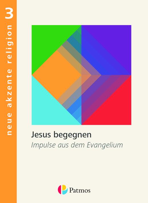 Neue Akzente Religion - Jesus begegnen - Impulse aus dem Evangelium - Schülerbuch - Band 3