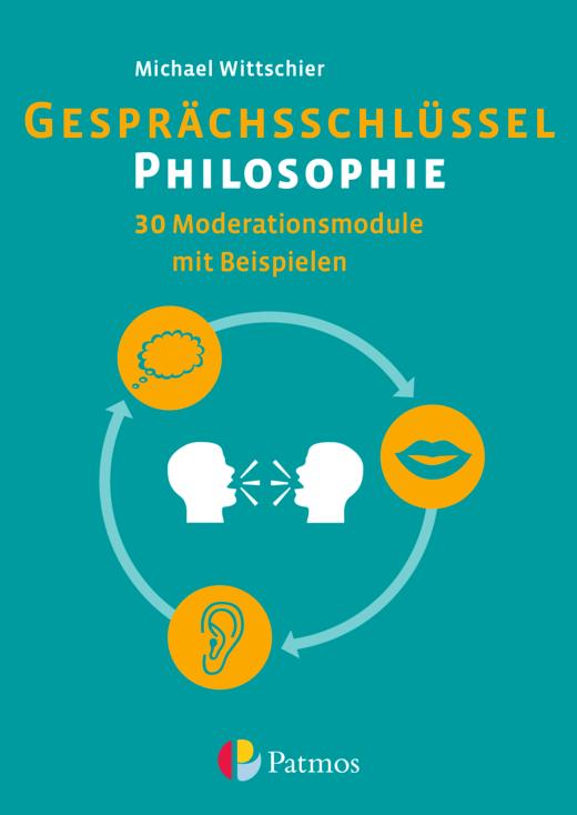 Gesprächsschlüssel Philosophie - 30 Moderationsmodule mit Beispielen - Arbeitsbuch