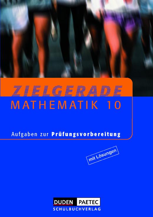 Zielgerade Mathematik - Arbeitsheft mit Lösungen - 10. Schujahr
