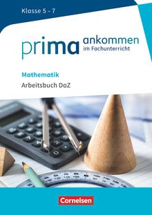 Prima ankommen - Arbeitsbuch DaZ mit Lösungen - Mathematik: Klasse 5-7
