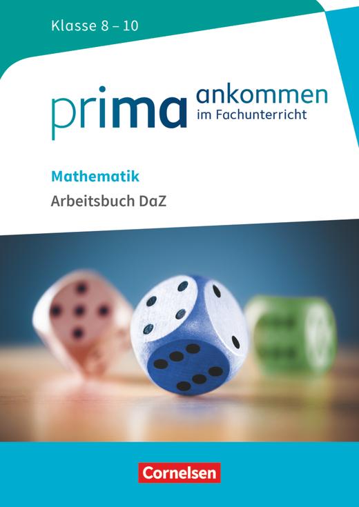 Prima ankommen - Arbeitsbuch DaZ mit Lösungen - Mathematik: Klasse 8-10