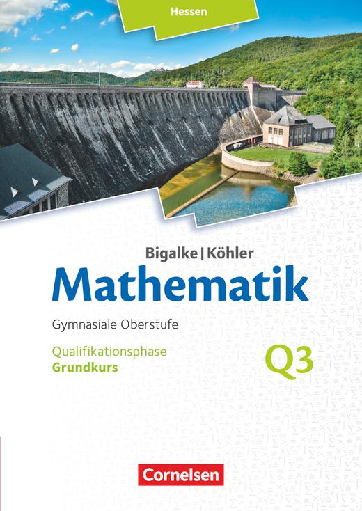 Bigalke/Köhler: Mathematik - Band Q3 - Schülerbuch - Grundkurs 3. Halbjahr