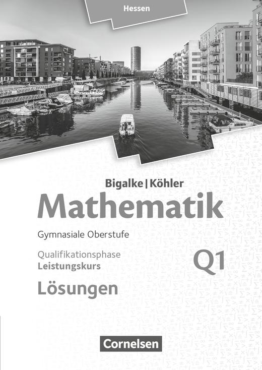 Bigalke/Köhler: Mathematik - Band Q1 - Lösungen zum Schülerbuch - Leistungskurs 1. Halbjahr