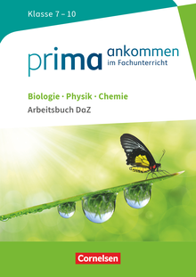 Prima ankommen - Arbeitsbuch DaZ mit Lösungen - Biologie, Physik, Chemie: Klasse 7-10