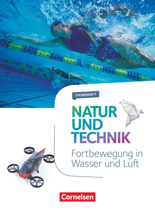 Natur und Technik - Naturwissenschaften: Neubearbeitung - Fortbewegung in Wasser und Luft - Themenheft - 5.-10. Schuljahr