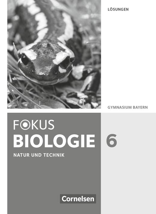 Fokus Biologie - Neubearbeitung - Natur und Technik: Biologie - Lösungen zum Schülerbuch - 6. Jahrgangsstufe